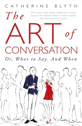 Art of Conversation: Or, What to Say. And When