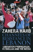 Channels of Resistance in Lebanon: Liberation Propaganda, Hezbollah and Media