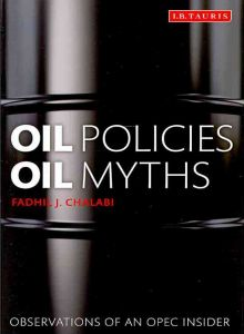Oil Policies, Oil Myths: Analysis and Memoir of OPEC 'insider' Hb