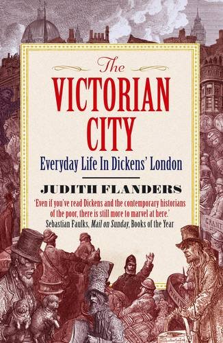 Victorian City: Everyday Life in Dickens' London
