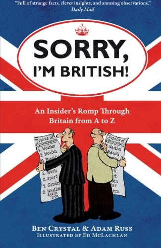 Sorry, I'm British!: An Insider's Romp Through Britain From A To Z