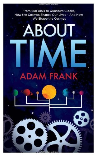 About Time: From Sun Dials to Quantum Clocks, How the Cosmos Shapes Our Lives