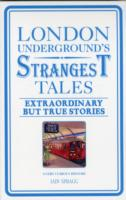 London Underground's Strangest Tales : Extraordinary But True Stories
