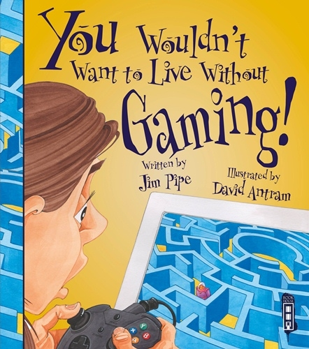 You Wouldn't Want to Live Without... Gaming
