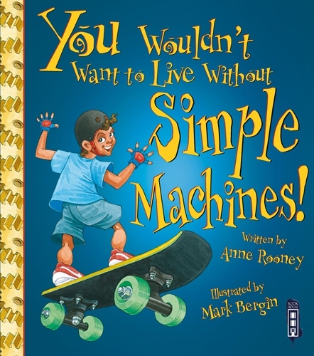 You Wouldn't Want to Live Without... Simple Machines