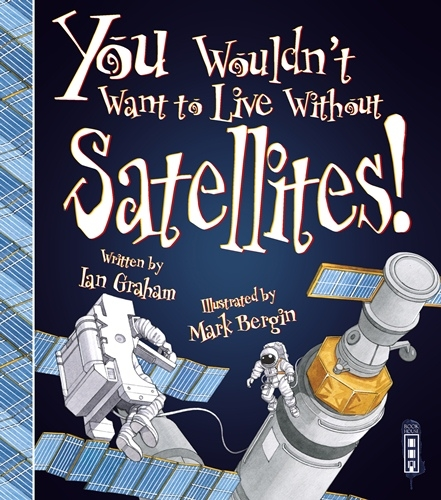 You Wouldn't Want to Live Without... Satellites