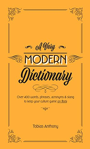 Very Modern Dictionary: 400 New Words, Phrases, Acronyms, and Slang to Keep Your Culture Game on Fleek