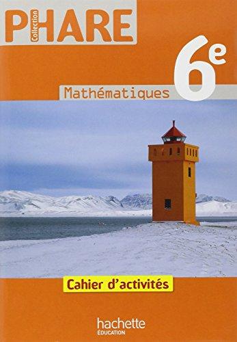 Phare Mathematiques 6e - Cahier d'activites