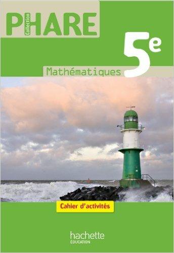 Phare Mathematiques 5e - Cahier d'activites