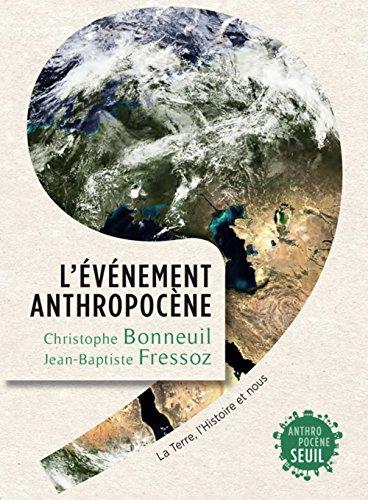 L'evenement anthropocene : la Terre, l'histoire et nous
