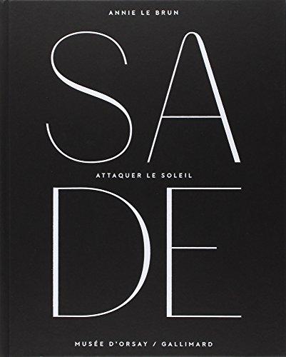 Attaquer le soleil : hommage au marquis de Sade : exposition, Paris, Musee d'Orsay