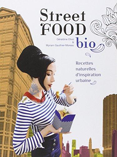 Street food bio : recettes naturelles d'inspiration urbaine