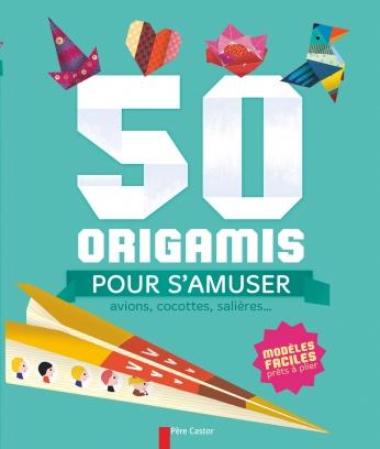 50 origamis pour s'amuser : avions, cocottes, salieres...