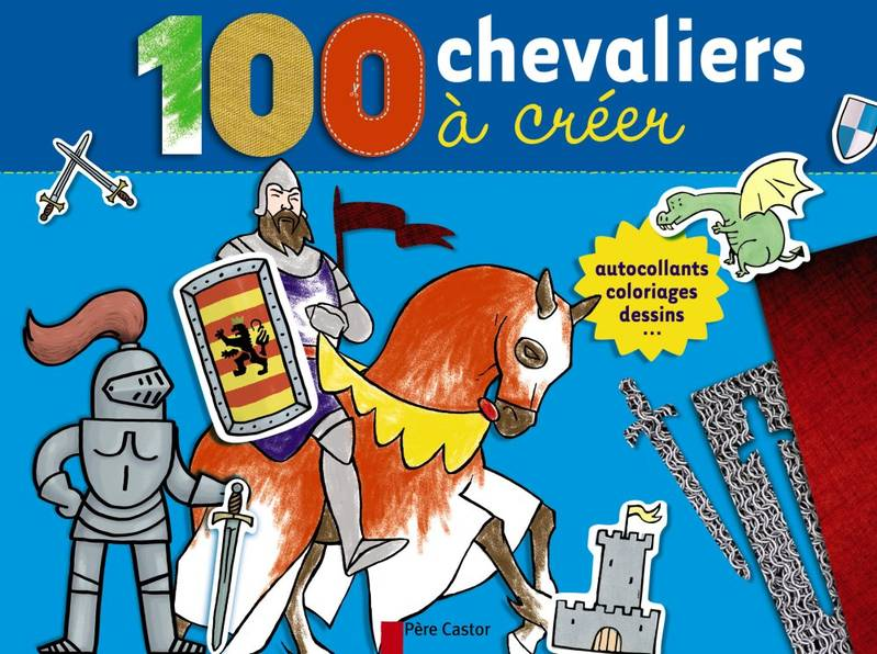 100 chevaliers a creer : autocollants, coloriages, dessins..