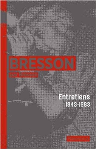 Bresson par Bresson : entretiens (1943-1983)