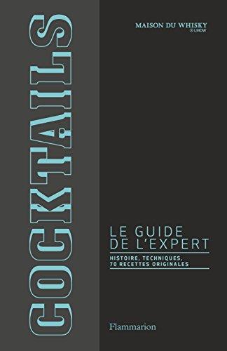 Cocktails, le guide de l'expert : histoire, techniques, 70 recettes originales