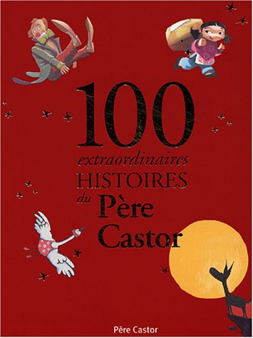 100 extraordinaires histoires du Pere Castor