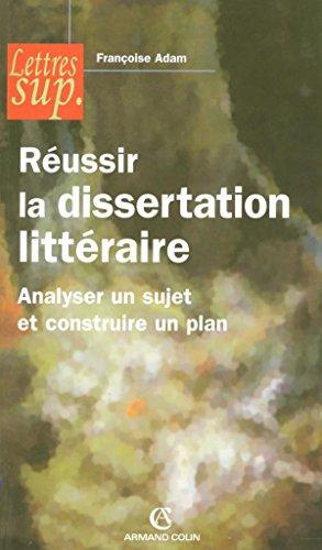 Reussir la dissertation litteraire : Analyser un sujet et construire un plan