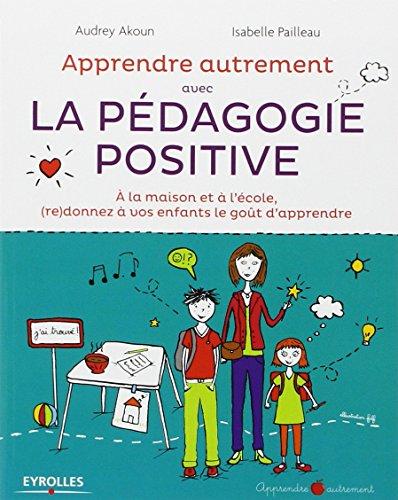 Apprendre autrement avec la pedagogie positive : a la maison et a l'ecole, (re)donnez a vos enfants