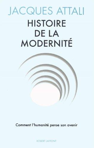 Histoire de la modernite : comment l'humanite pense son avenir