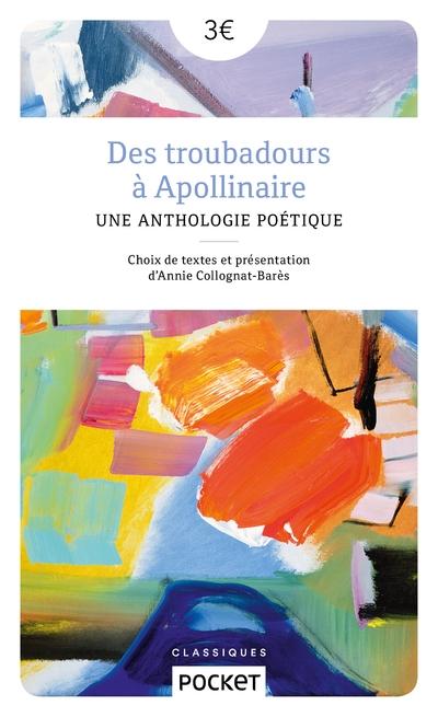 Des troubadours a Apollinaire: Anthologie de poesies francaises