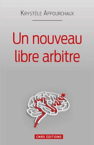 Un nouveau libre arbitre : a la lumiere de la psychologie et des neurosciences contemporaines
