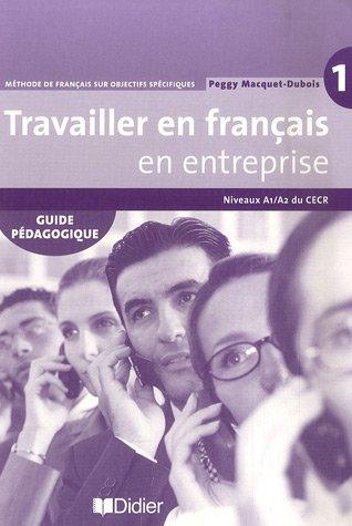 Travailler en Francais «en entreprise» A1/A2 Guide pedagogique