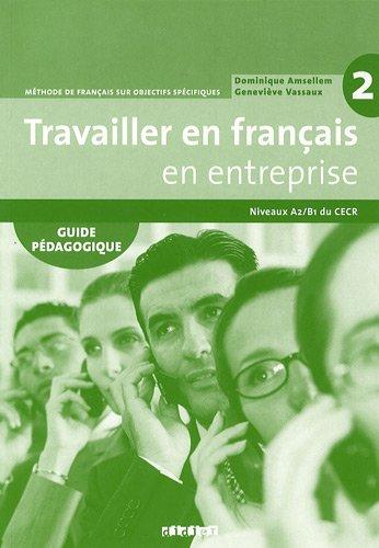 Travailler en Francais «en entreprise» A2 /B1 - Guide pedagogique
