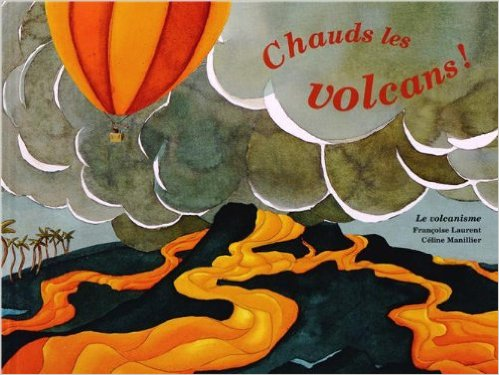 Chauds les volcans ! : le volcanisme