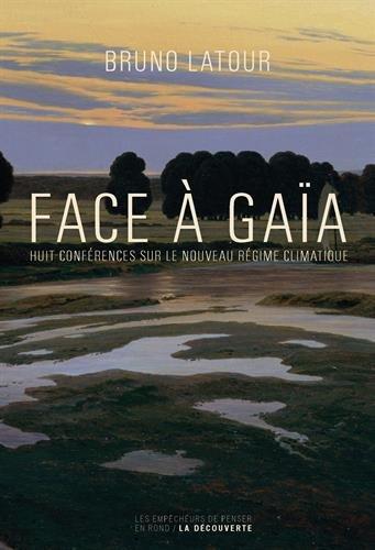 Face a Gaia : huit conferences sur le nouveau regime climatique