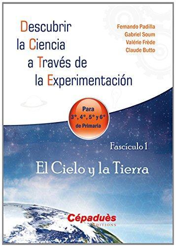 Descubrir la ciencia a traves de la experimentacion : para 3a, 4a, 5a y 6a de primaria, Vol. 1. El c