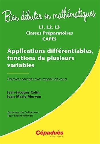 Applications differentiables, fonctions de plusieurs variables : exercices corriges avec rappel de cours : L1, L2, L3, classes preparatoires, Capes
