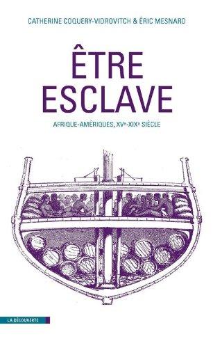 Etre esclave : Afrique-Ameriques, XVe-XIXe siecle