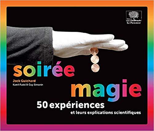 Soiree magie : 50 experiences et leurs explications scientifiques