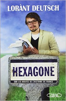 Hexagone: Sur les routes de l'Histoire de France