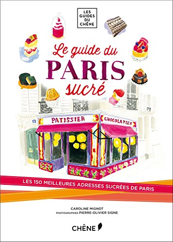 Mon Paris sucre : les 150 meilleures adresses sucrees de Paris