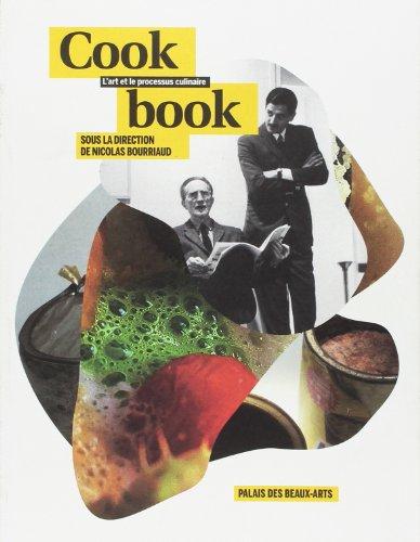 Cookbook : l'art et le processus culinaire : exposition du 18 octobre 2013 au 9 janvier 2014, Palais
