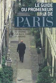 Le guide du promeneur de Paris : 20 itineraires de charme par rues, cours et jardins