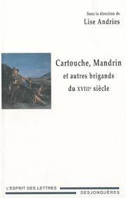 Cartouche, Mandrin Et Autres Brigands Du XVIIIe Siecle