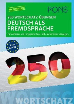 PONS 250 Wortschatz-Uebungen  A1-B2 DaF