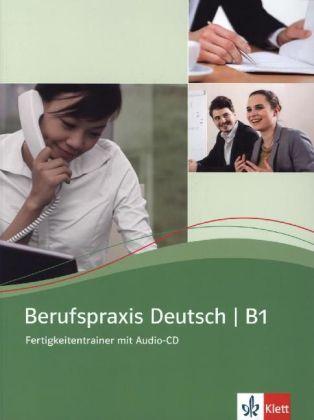 Berufspraxis Deutsch B1 Fertigkeitsentrainer + Audio-CD