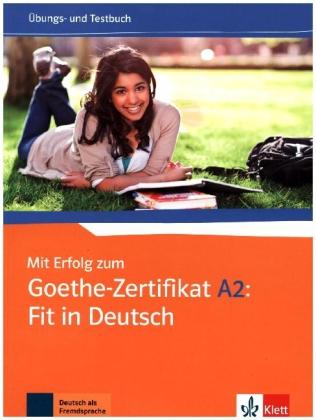 Mit Erfolg zum Goethe-Zertifikat A2 Fit in D. Uebb+ Testbuch.