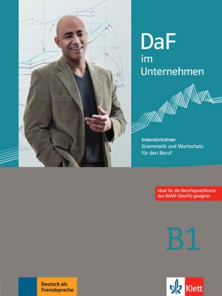 DaF im Unternehmen B1 Intensivtrainer- Grammatik und Wortschat