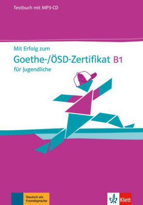 Mit Erfolg zum Goethe-/OSD-Zertifikat B1 fuer Jugentl.Testb.+mp3-CD