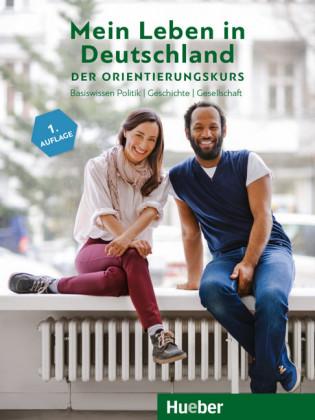 Mein Leben in Deutschland – der Orientierungskurs: Basiswissen Politik, Geschichte, Gesellschaft.