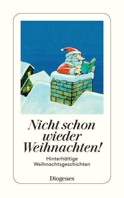 Nicht schon wieder Weihnachten!: Hinterhaltige Weihnachtsgeschichten