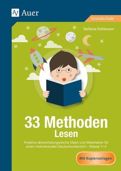 33 Methoden Lesen: Kreative abwechslungsreiche Ideen und Materialien für einen motivierenden Deutsch