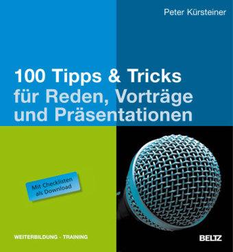 100 Tipps & Tricks fuer Reden. Vortraege und Praesentationen