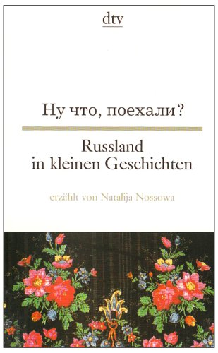 Russland in kleinen Geschichten/ Ну что, поехали (Russisch-Deutsch)