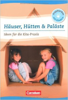 Haeuser, Huetten & Palaeste. Ideen fuer die Kita-Praxis ab 5 Jahren